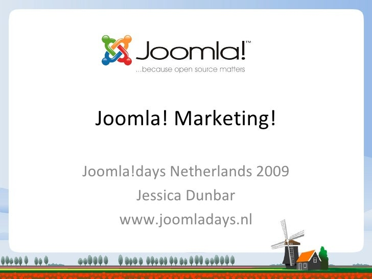 Joomla! Marketing! Joomla!days Netherlands 2009 Jessica Dunbar www.joomladays.nl