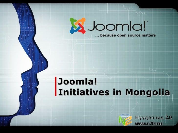 … because open source mattersJoomla!Initiatives in Mongolia                          Нүүдэлчид 2.0                        ...