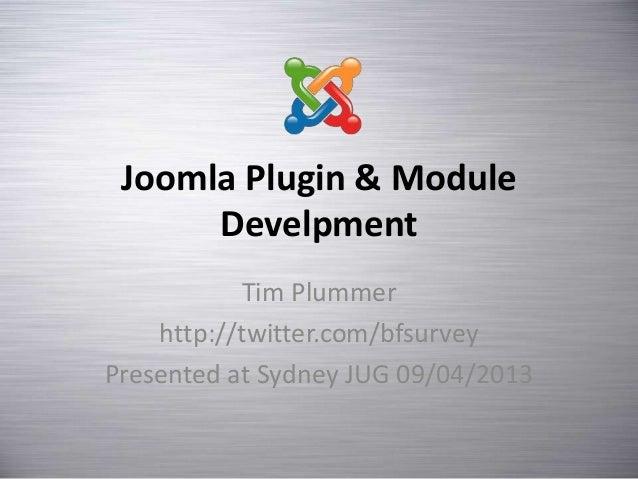 Joomla Plugin & Module      Develpment           Tim Plummer    http://twitter.com/bfsurveyPresented at Sydney JUG 09/04/2...