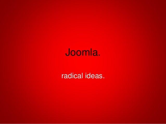 Joomla. radical ideas.