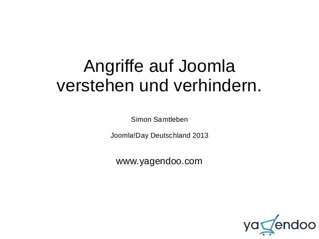 Angriffe auf Joomla verstehen und verhindern. Simon Samtleben Joomla!Day Deutschland 2013 www.yagendoo.com