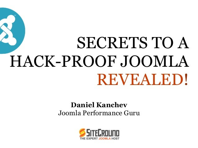 SECRETS TO AHACK-PROOF JOOMLAREVEALED!Daniel KanchevJoomla Performance Guru
