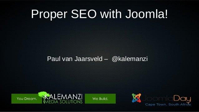 Proper SEO with Joomla!  Paul van Jaarsveld – @kalemanzi  1