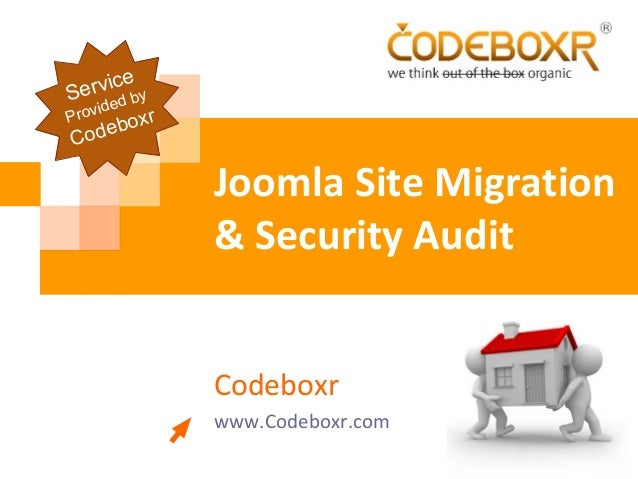 Joomla Site Migration & Security Audit Codeboxr www.Codeboxr.com Service Provided by Codeboxr