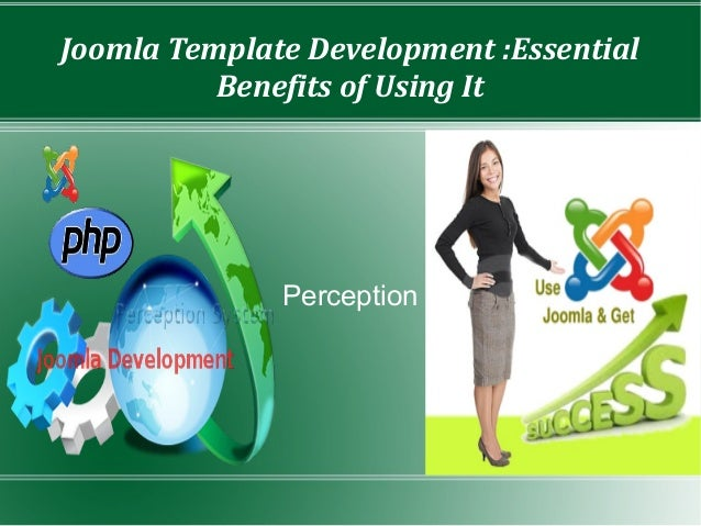 Joomla Template Development :Essential          Benefits of Using It              Perception