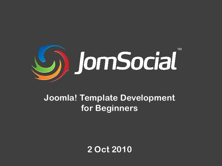 Joomla! Template Development         for Beginners             2 Oct 2010