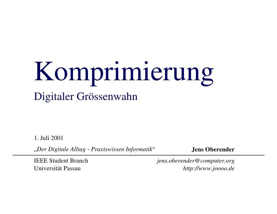 "Komprimierung Digitaler Grössenwahn   1. Juli 2001 ""Der Digitale Alltag - Praxiswissen Informatik""               Jens Ober..."