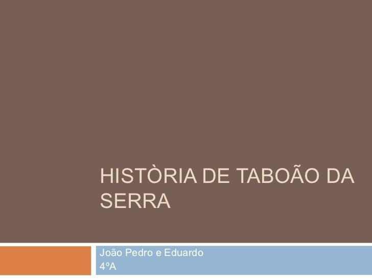 HISTÒRIA DE TABOÃO DASERRAJoão Pedro e Eduardo4ºA