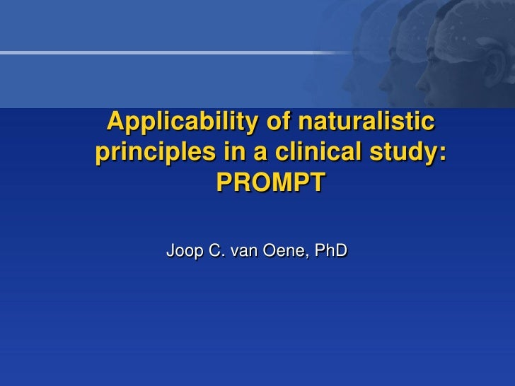 Applicability of naturalisticprinciples in a clinical study:          PROMPT      Joop C. van Oene, PhD