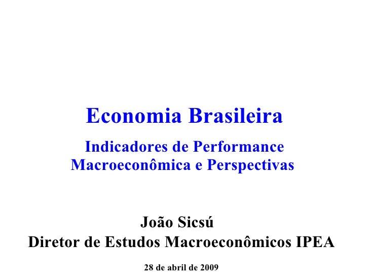 Economia Brasileira Indicadores de Performance Macroeconômica e Perspectivas  João Sicsú  Diretor de Estudos Macroeconômic...
