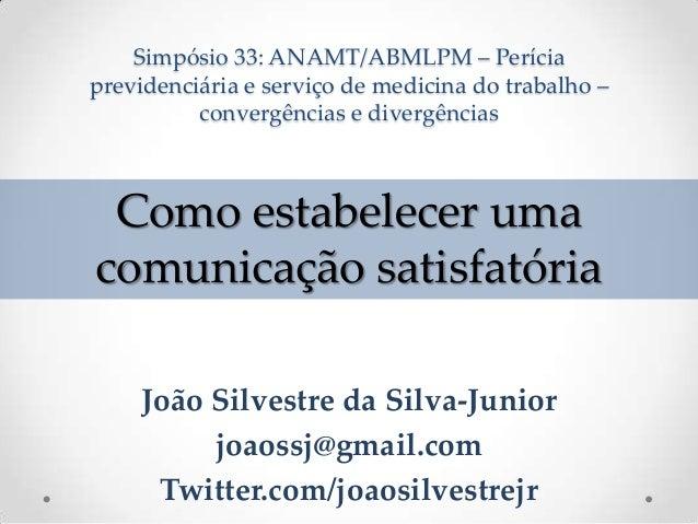 Simpósio 33: ANAMT/ABMLPM – Períciaprevidenciária e serviço de medicina do trabalho –convergências e divergênciasJoão Silv...