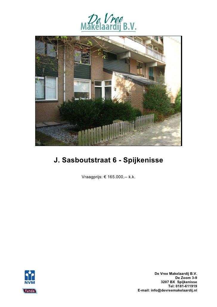J. Sasboutstraat 6 - Spijkenisse          Vraagprijs: € 165.000,-- k.k.                                                   ...
