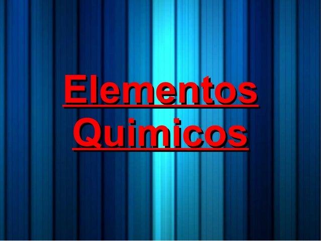 ElementosElementos QuimicosQuimicos