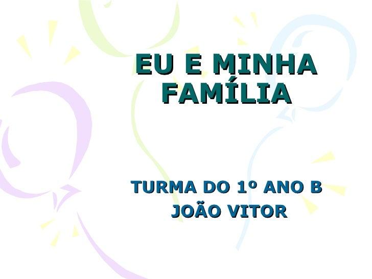 EU E MINHA FAMÍLIA TURMA DO 1º ANO B JOÃO VITOR