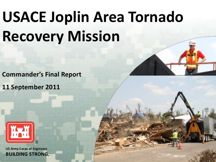 USACE Joplin Area TornadoRecovery MissionCommander's Final Report11 September 2011 US Army Corps of Engineers BUILDING STR...