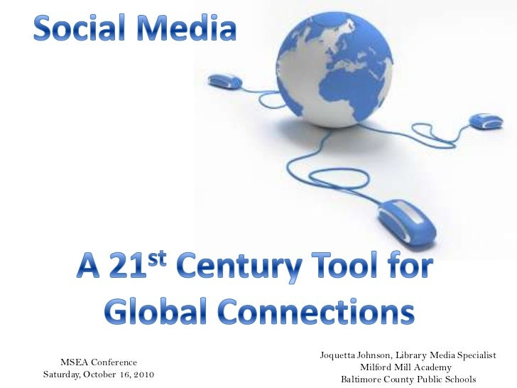 Social Media<br />A 21st Century Tool for <br />Global Connections<br />Joquetta Johnson, Library Media Specialist<br />Mi...