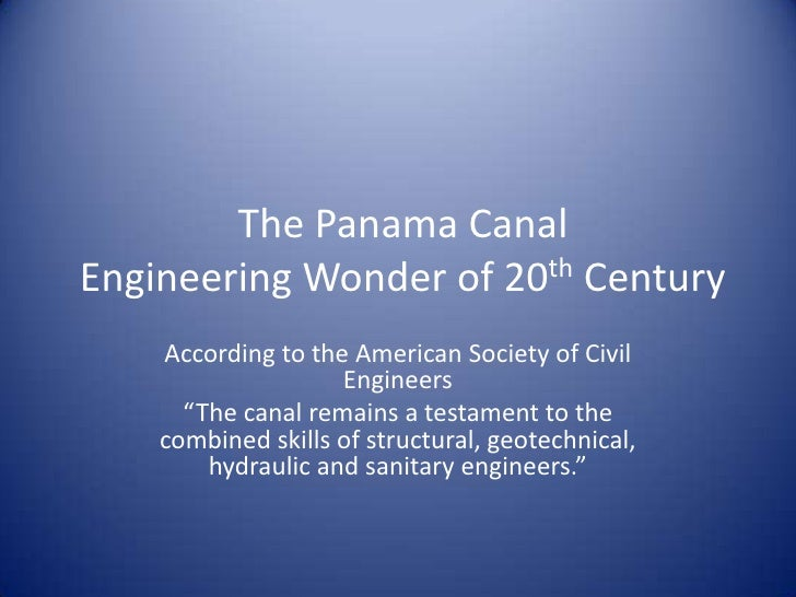 The Panama CanalEngineering Wonder of 20th Century    According to the American Society of Civil                    Engine...