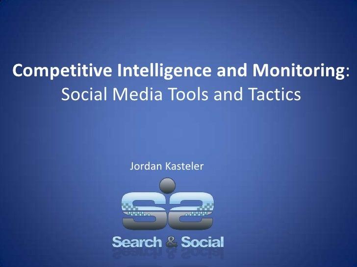 Competitive Intelligence and Monitoring:<br />Social Media Tools and Tactics<br />Jordan Kasteler<br />