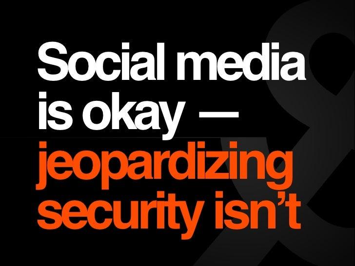 Social mediais okay —jeopardizingsecurity isn't