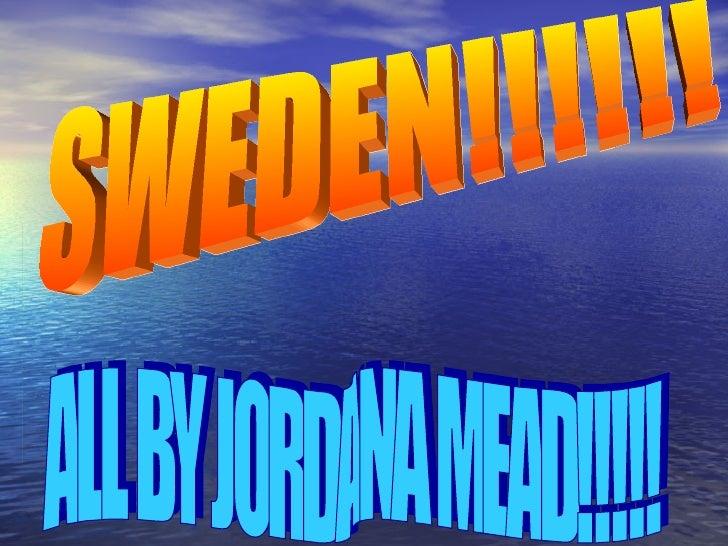 SWEDEN!!!!!! ALL BY JORDANA MEAD!!!!!