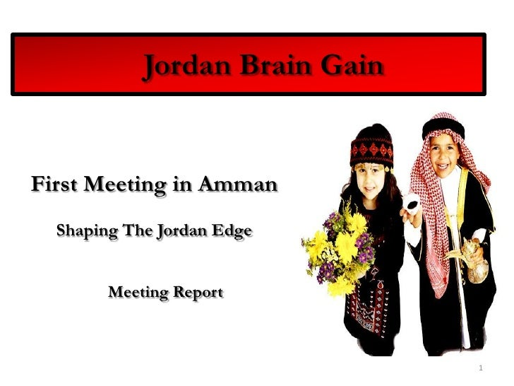 Jordan Brain Gain<br />First Meeting in Amman<br />Shaping The Jordan Edge<br />Meeting Report<br />1<br />