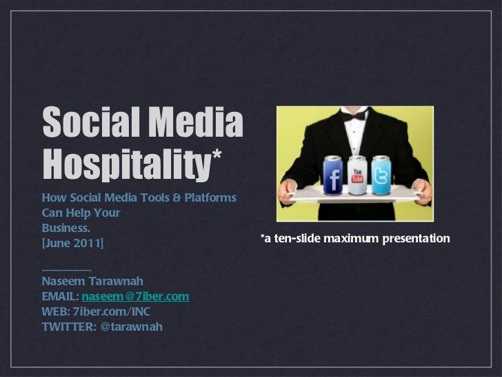Social Media Hospitality*  <ul><li>How Social Media Tools & Platforms Can Help Your  </li></ul><ul><li>Business.  </li></u...