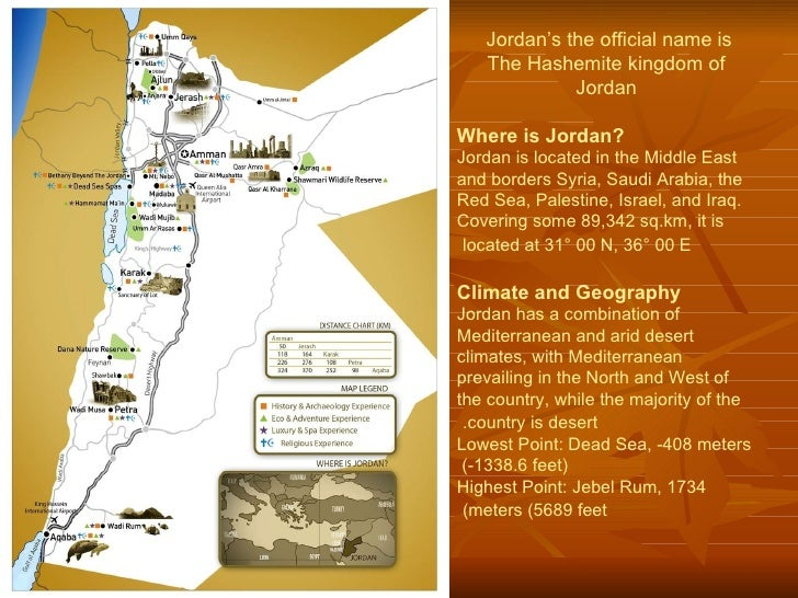 Jordan's the official name is   The Hashemite kingdom of Jordan Where is Jordan? Jordan is located in the Middle East and ...