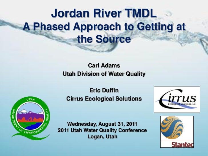 Jordan River TMDLA Phased Approach to Getting at          the Source                Carl Adams       Utah Division of Wate...