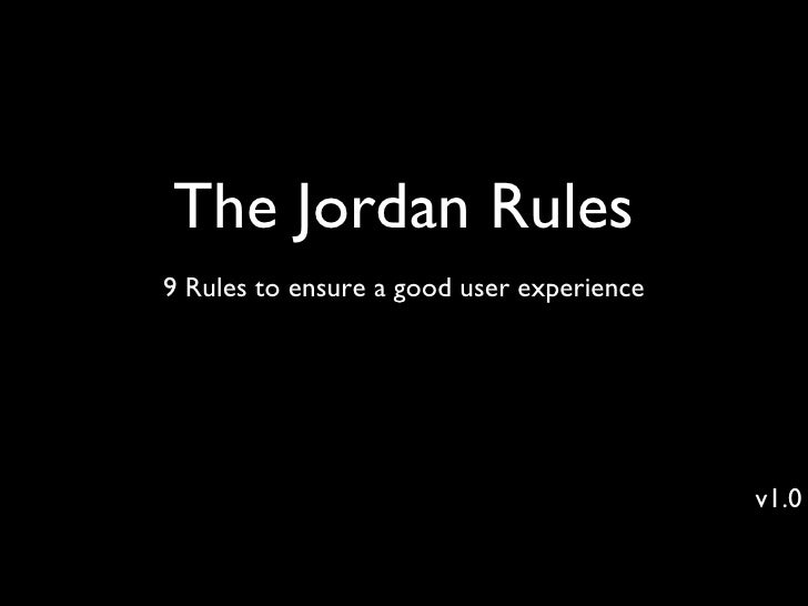 The Jordan Rules <ul><li>9 Rules to ensure a good user experience </li></ul>v1.0