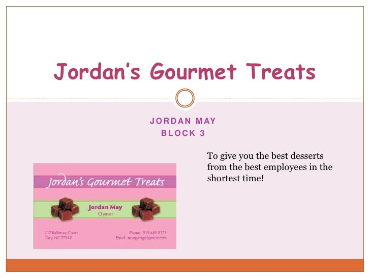 Jordan's Gourmet Treats          J O R D A N M AY            BLOCK 3                       To give you the best desserts  ...