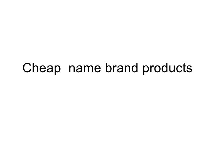 Cheap  name brand products