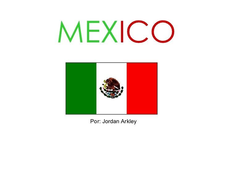 MEX ICO Por: Jordan Arkley