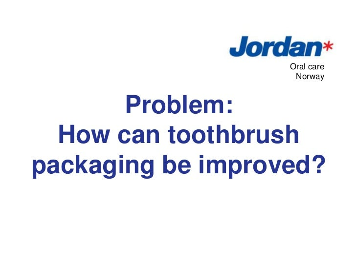 Problem:<br />How can toothbrush packaging be improved?<br />Oral care<br />Norway<br />