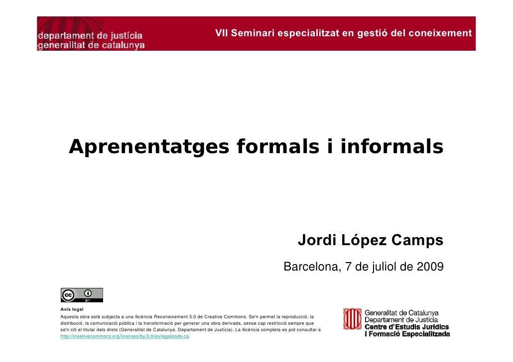 APRENENTATGES FORMALS I INFORMALS Jordi López Camps                                                              VII Semin...
