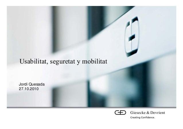 Usabilitat, seguretat y mobilitat Jordi Quesada 27.10.2010