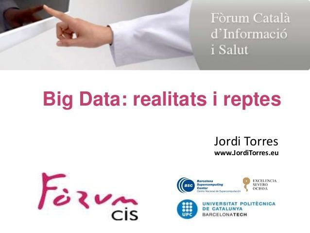 Jordi Torres www.JordiTorres.eu Big Data: realitats i reptes