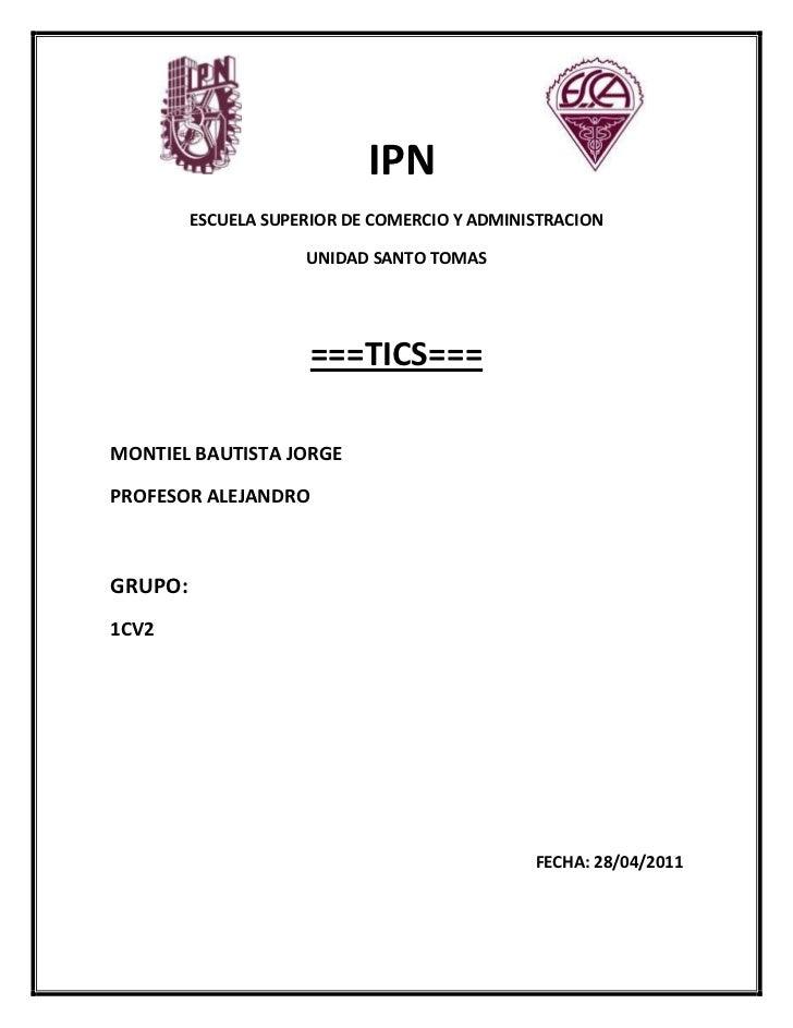IPN          <br />ESCUELA SUPERIOR DE COMERCIO Y ADMINISTRACION<br />UNIDAD SANTO TOMAS<br />===TICS=== <br ...