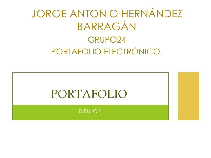 DIBUJO !! PORTAFOLIO  JORGE ANTONIO HERNÁNDEZ BARRAGÁN GRUPO24 PORTAFOLIO ELECTRÓNICO.