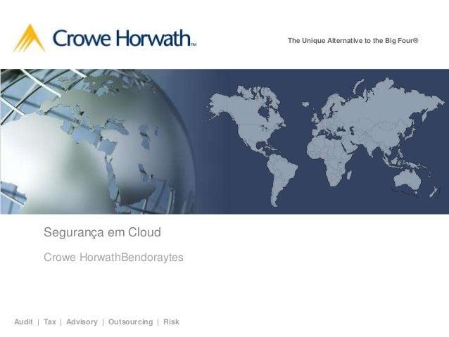 The Unique Alternative to the Big Four®  Segurança em Cloud Crowe HorwathBendoraytes  Audit | Tax | Advisory | Outsourcing...
