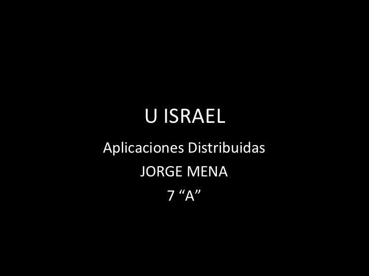 "U ISRAEL Aplicaciones Distribuidas JORGE MENA 7 ""A"""