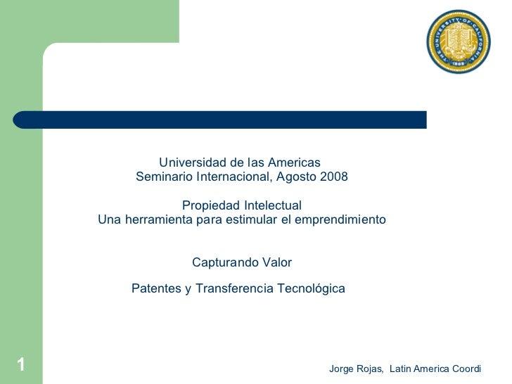 Universidad de las Americas   Seminario Internacional, Agosto 2008 Propiedad Intelectual Una herramienta para estimular el...