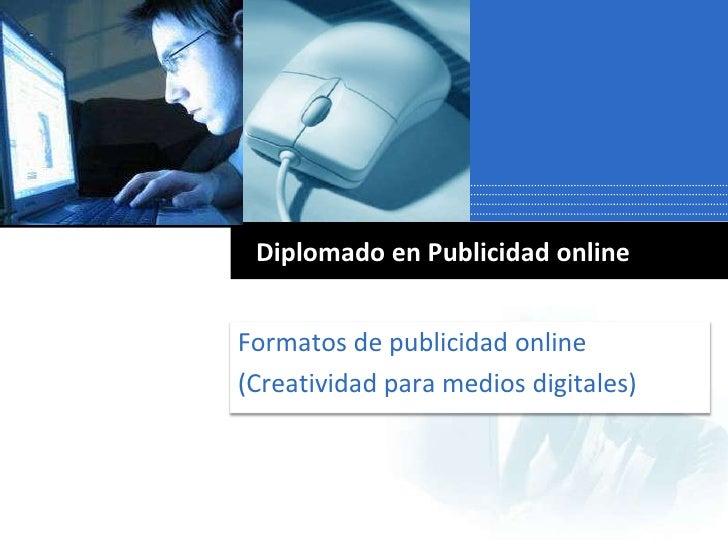 Formatos de publicidad online<br />(Creatividad para medios digitales)<br />Diplomado en Publicidad online<br />
