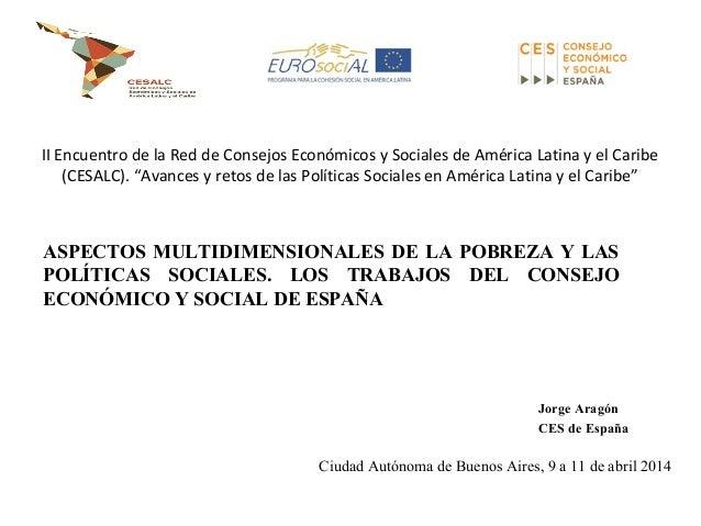 Aspectos multidimensionales de la Pobreza y las Políticas Sociales. Los Trabajos del Consejo Económico y Social de España / Jorge Aragón – Ces de España