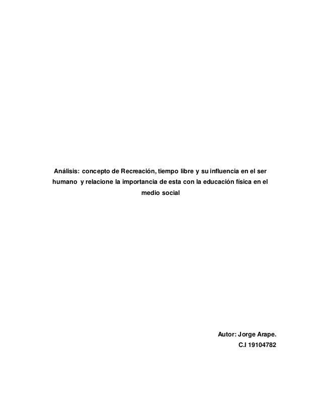 Análisis: concepto de Recreación, tiempo libre y su influencia en el ser humano y relacione la importancia de esta con la ...
