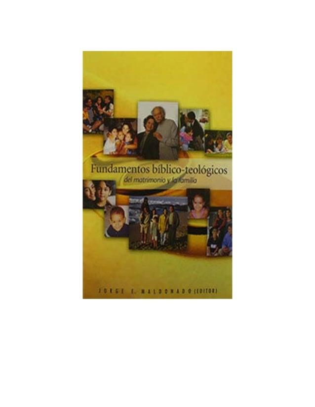 Jorge e. maldonado   fundamentos bíblico teológicos del matrimonio y la familia