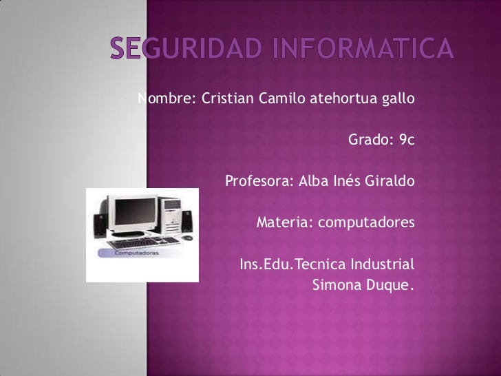 SEGURIDAD INFORMATICA<br />Nombre: Cristian Camilo atehortua gallo<br />Grado: 9c<br />Profesora: Alba Inés Giraldo<br />M...