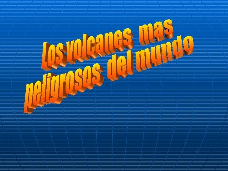 Los volcanes  mas  peligrosos  del mundo