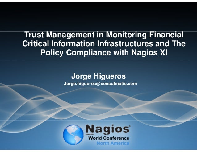 Nagios Conference 2013 - Jorge Higueros - Trust Management in Monitoring Financial