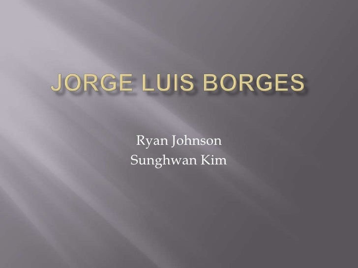 Jorge Luis Borges<br />Ryan Johnson<br />Sunghwan Kim<br />