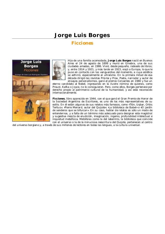 Jorge Luis Borges Ficciones Hijo de una familia acomodada, Jorge Luis Borges nació en Buenos Aires el 24 de agosto de 1899...